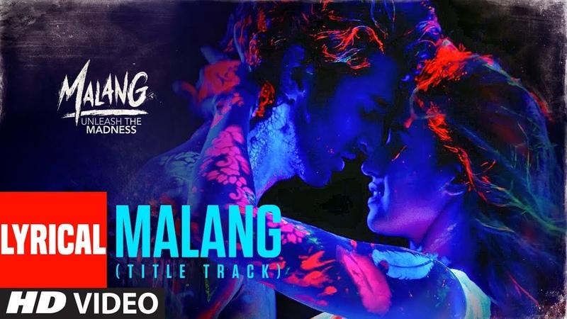 LYRICAL: Malang: Title Song Aditya Roy Kapur Disha Patani Anil K Kunal K Ved Sharma Mohit S