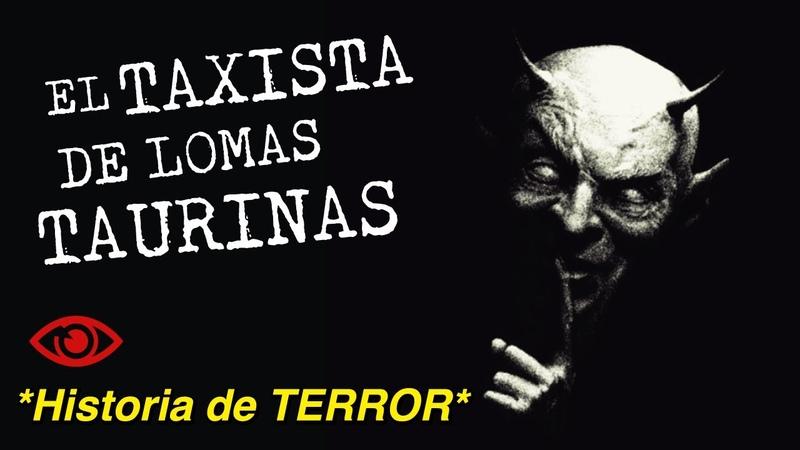 EL TAXISTA de Lomas Taurinas PACTO con el DIABL666 Relato real de terror de un SUSCRIPTOR