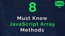 8 Must Know JavaScript Array Methods