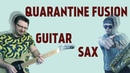 Quarantine Fusion vol.2 | Guitar with Sax