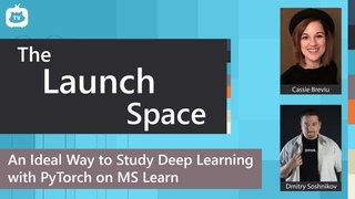 The Launch Space:  An Ideal Way to Study Deep Learning with PyTorch on MS Learn