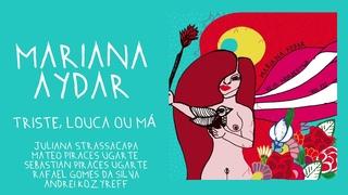Mariana Aydar  (part. Maria Gadú) - Triste, Louca ou Má