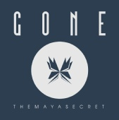 THE MAYA SECRET - Gone (Single)