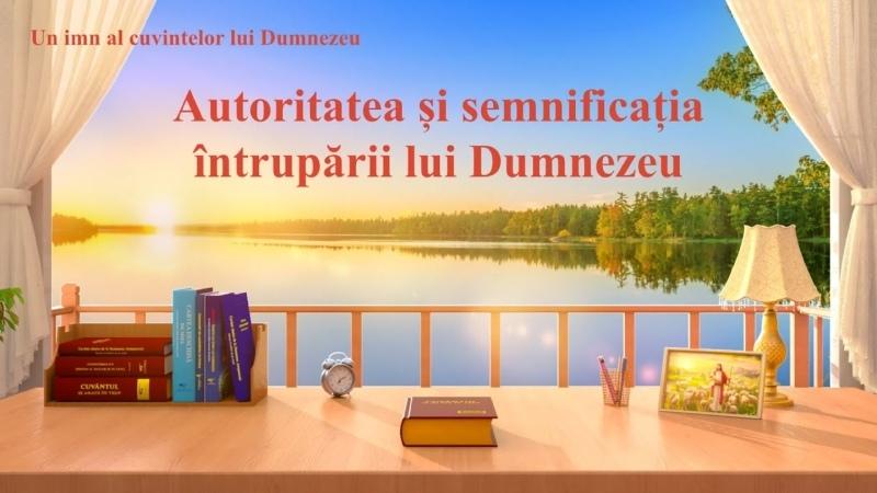"""Cantare crestina """"Autoritatea și semnificația întrupării lui Dumnezeu"""""""