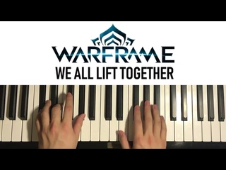 We All Lift Together — Piano Duet Cover — Warframe OST
