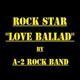 A-2 Rock Band - Rock Star (Love Ballad)