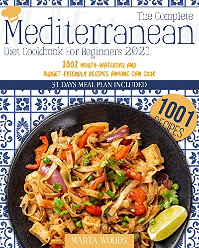 The Complete Mediterranean Cookbook For Beginners 2021  1001 Mouth-Watering And Budget-Friendly Recipes Anyone Can Cook