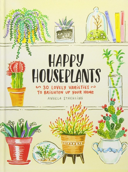 Happy Houseplants 30 Lovely Varieties to Brighten Up Your Home