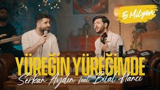 Serkan Aydın feat. Bilal Hancı - Yüreğin Yüreğimde (Official Video)