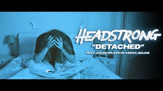 Headstrong - Detached (feat. Jacob Wilkes of Above, Below) (OFFICIAL MUSIC VIDEO)