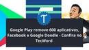 Google Play remove 600 aplicativos Facebook e Google Doodle Confira no TecWord